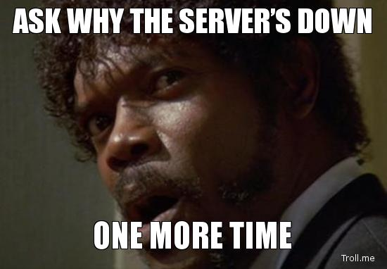 ask-why-the-servers-down-one-more-time